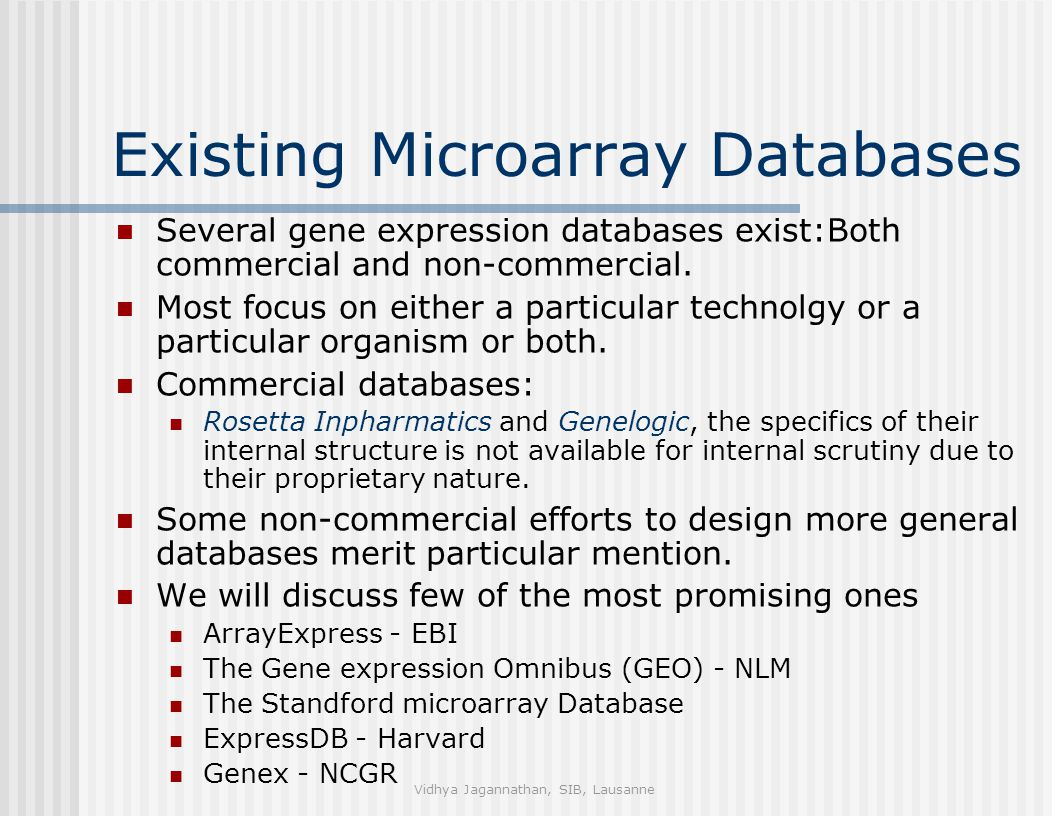Vidhya Jagannathan, SIB, Lausanne Existing Microarray Databases Several gene expression databases exist:Both commercial and non-commercial. Most focus