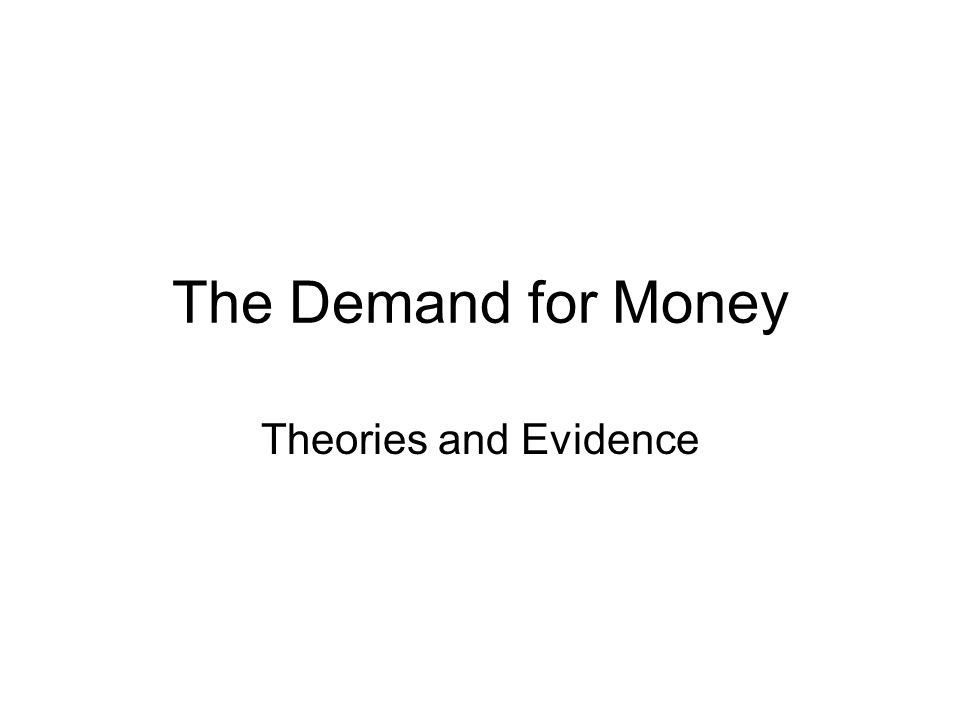 The Demand for Money So far we have considered the money supply and how a central bank goes about changing it.