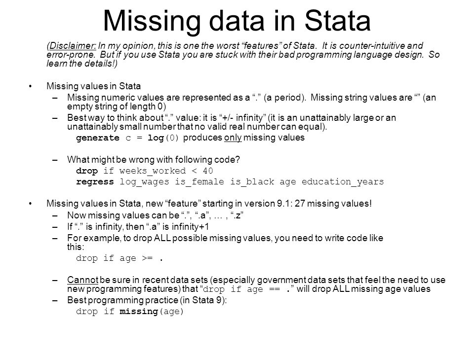 "Missing data in Stata (Disclaimer: In my opinion, this is one the worst ""features"" of Stata. It is counter-intuitive and error-prone. But if you use S"