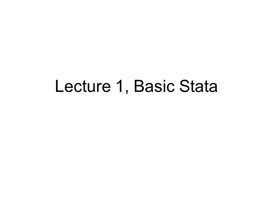 Lecture 1, Basic Stata