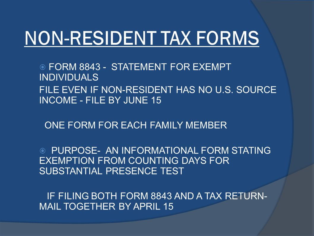 NON-RESIDENT TAX FORMS  FORM 8843 - STATEMENT FOR EXEMPT INDIVIDUALS FILE EVEN IF NON-RESIDENT HAS NO U.S. SOURCE INCOME - FILE BY JUNE 15 ONE FORM F