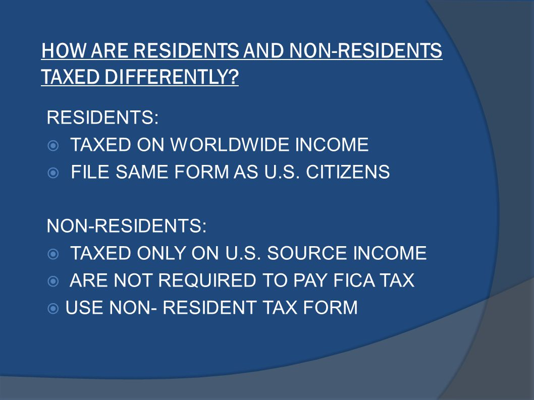 HOW ARE RESIDENTS AND NON-RESIDENTS TAXED DIFFERENTLY.