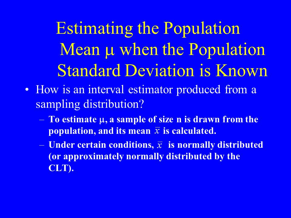 Estimating the Population Mean  when the Population Standard Deviation is Known How is an interval estimator produced from a sampling distribution.