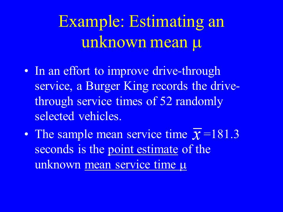 Shortcoming of Point Estimates = 181.3 seconds, best estimate of mean service time  p = 590/1000 =.59, best estimate of population proportion p BUT How good are these best estimates.