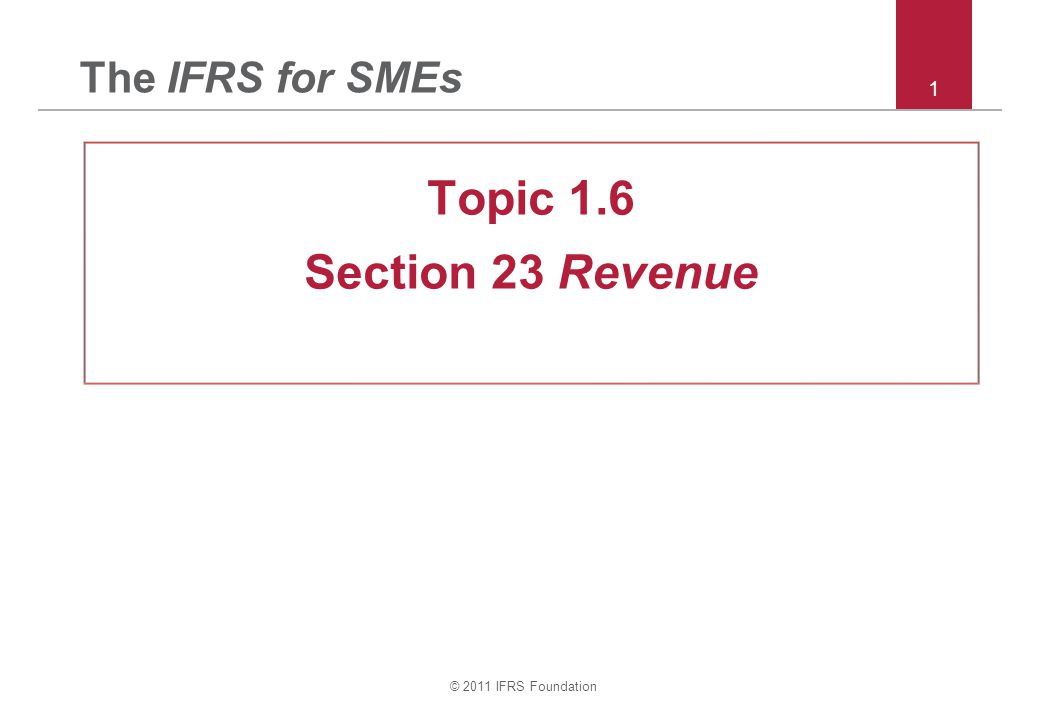 © 2011 IFRS Foundation 32 Section 23 – Construction contracts Construction contracts: Ways to estimate stage of completion –Based on inputs: % of costs incurred to estimated total costs.