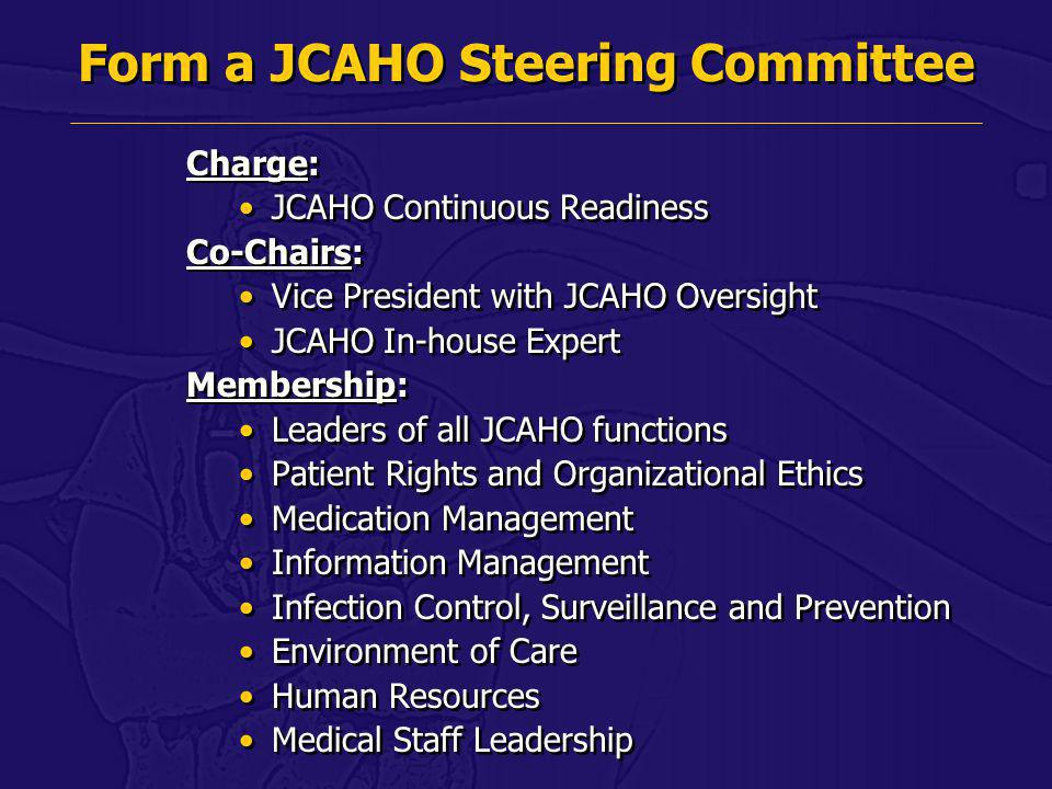 Form a JCAHO Steering Committee Charge: JCAHO Continuous Readiness Co-Chairs: Vice President with JCAHO Oversight JCAHO In-house Expert Membership: Le