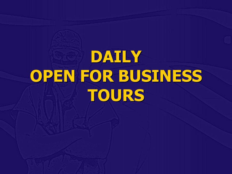 DAILY OPEN FOR BUSINESS TOURS
