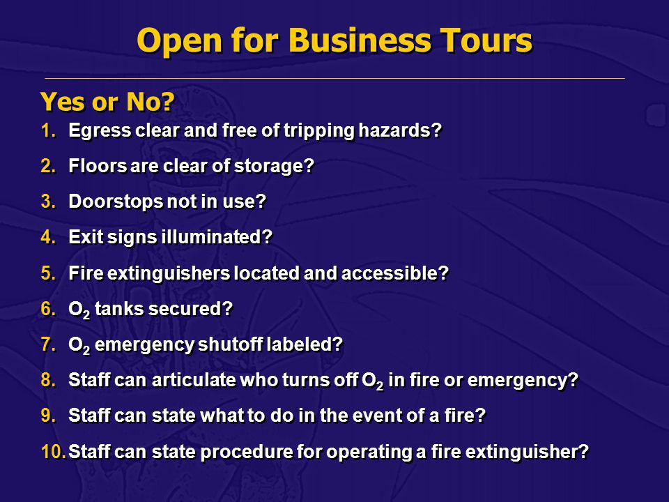 Open for Business Tours 1.Egress clear and free of tripping hazards? 2.Floors are clear of storage? 3.Doorstops not in use? 4.Exit signs illuminated?