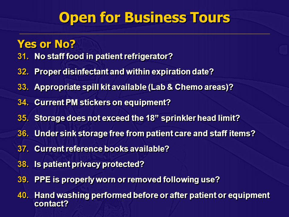 Open for Business Tours 31.No staff food in patient refrigerator? 32.Proper disinfectant and within expiration date? 33.Appropriate spill kit availabl