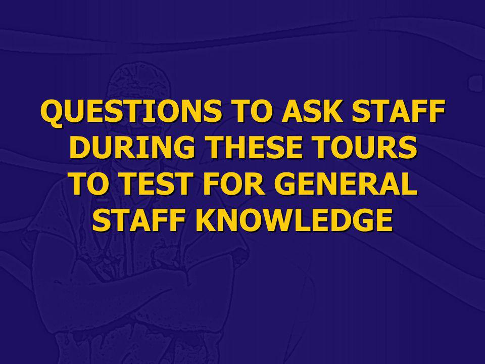 QUESTIONS TO ASK STAFF DURING THESE TOURS TO TEST FOR GENERAL STAFF KNOWLEDGE QUESTIONS TO ASK STAFF DURING THESE TOURS TO TEST FOR GENERAL STAFF KNOW