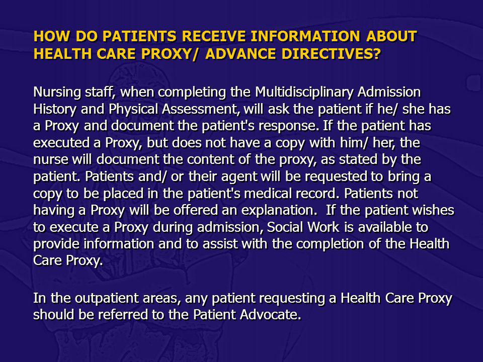 HOW DO PATIENTS RECEIVE INFORMATION ABOUT HEALTH CARE PROXY/ ADVANCE DIRECTIVES? Nursing staff, when completing the Multidisciplinary Admission Histor