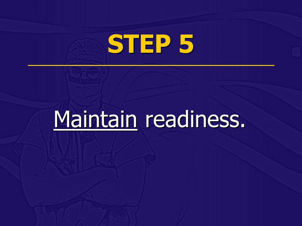 STEP 5 Maintain readiness.