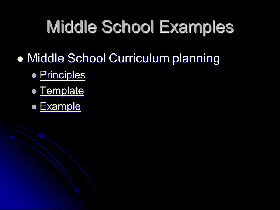 Middle School Examples Middle School Curriculum planning Middle School Curriculum planning Principles Principles Principles Template Template Template Example Example Example