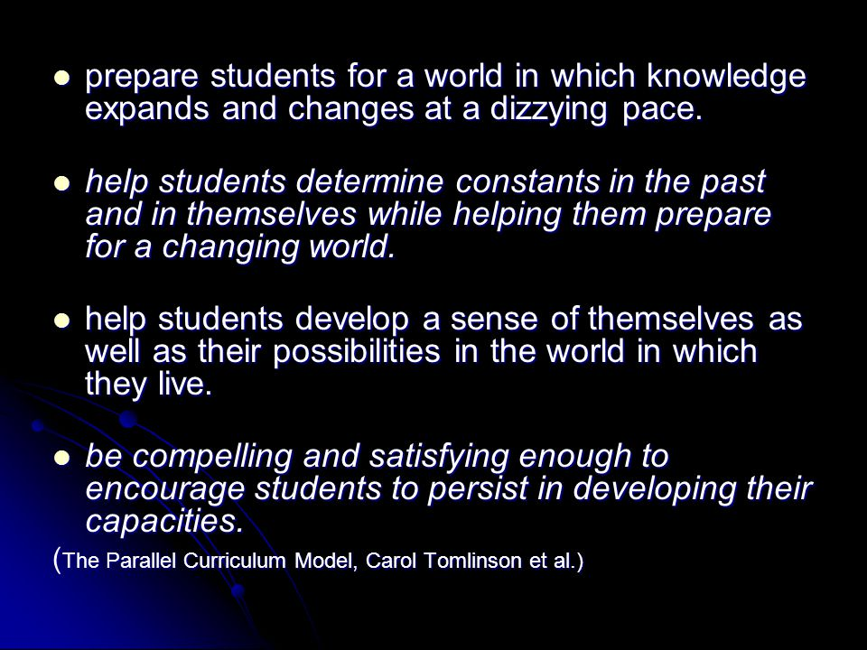 prepare students for a world in which knowledge expands and changes at a dizzying pace.