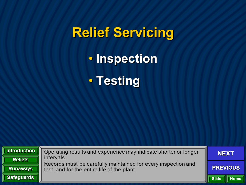 NEXT PREVIOUS Introduction Reliefs Runaways Safeguards Home Relief Servicing Inspection Testing Inspection Testing Operating results and experience ma