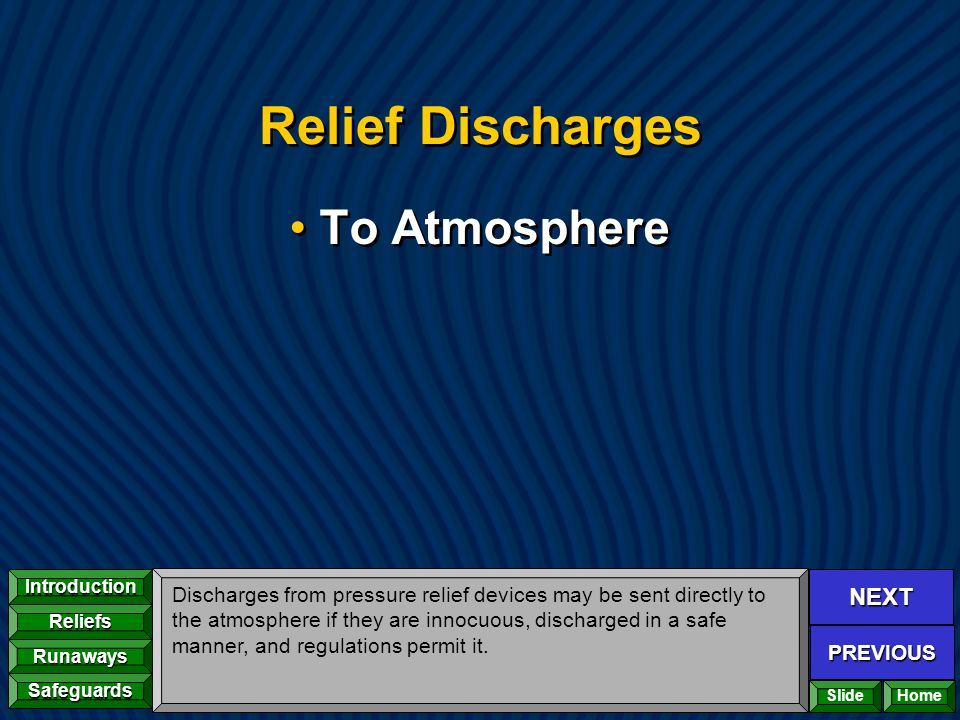 NEXT PREVIOUS Introduction Reliefs Runaways Safeguards Home Relief Discharges To Atmosphere Discharges from pressure relief devices may be sent direct