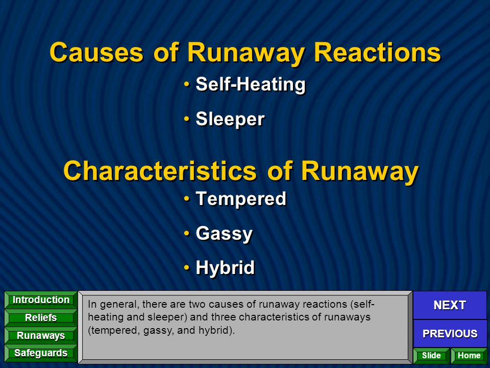 NEXT PREVIOUS Introduction Reliefs Runaways Safeguards Home Causes of Runaway Reactions Self-Heating Sleeper Tempered Gassy Hybrid Self-Heating Sleepe