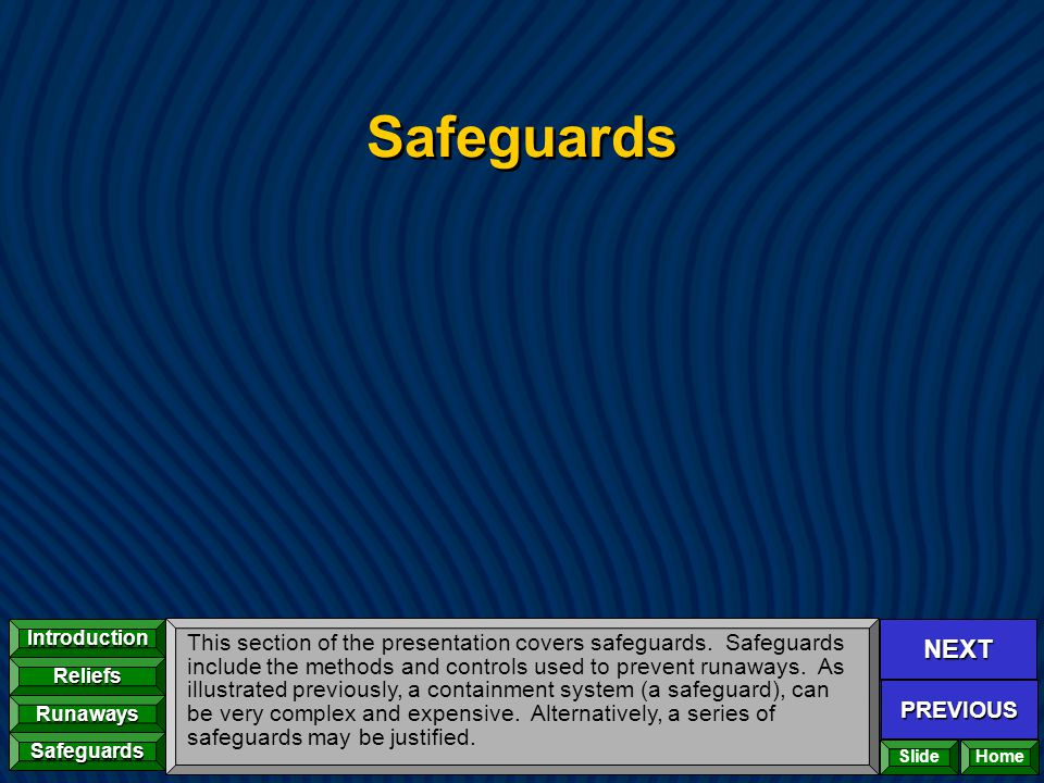NEXT PREVIOUS Introduction Reliefs Runaways Safeguards Home Safeguards This section of the presentation covers safeguards. Safeguards include the meth