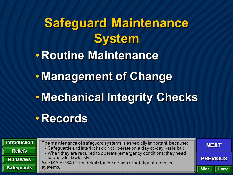NEXT PREVIOUS Introduction Reliefs Runaways Safeguards Home Safeguard Maintenance System Routine Maintenance Management of Change Mechanical Integrity