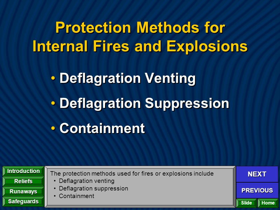 NEXT PREVIOUS Introduction Reliefs Runaways Safeguards Home Protection Methods for Internal Fires and Explosions Deflagration Venting Deflagration Sup
