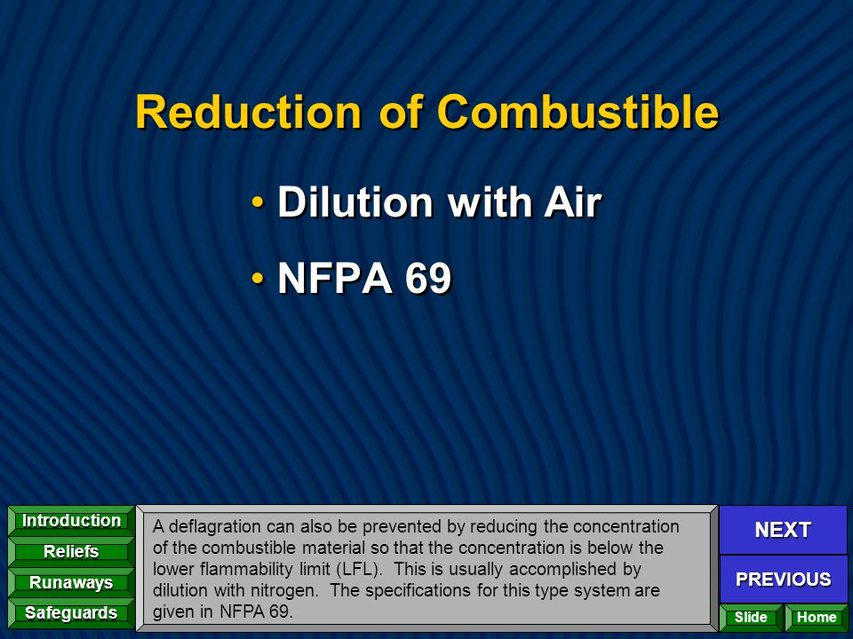 NEXT PREVIOUS Introduction Reliefs Runaways Safeguards Home Reduction of Combustible Dilution with Air NFPA 69 Dilution with Air NFPA 69 A deflagratio