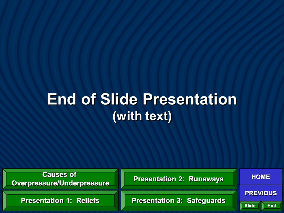 End of Slide Presentation (with text) HOME PREVIOUS Causes of Overpressure/Underpressure Causes of Overpressure/Underpressure Presentation 1: Reliefs