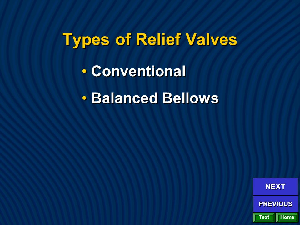 Types of Relief Valves Conventional Balanced Bellows Conventional Balanced Bellows Home NEXT PREVIOUS Text