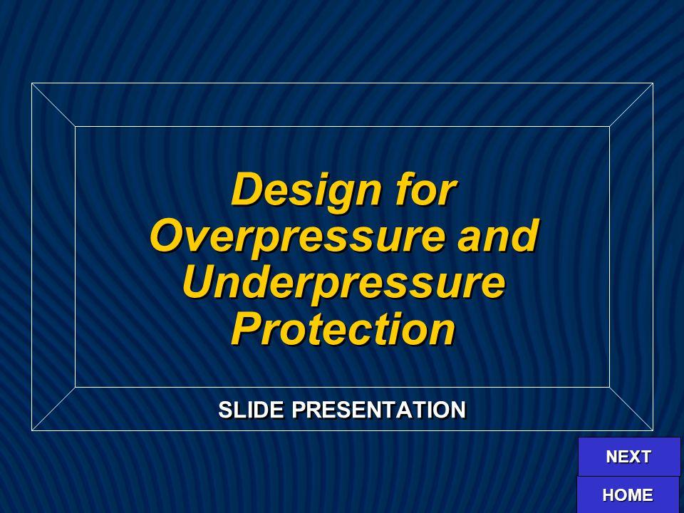 SLIDE PRESENTATION Design for Overpressure and Underpressure Protection HOME NEXT