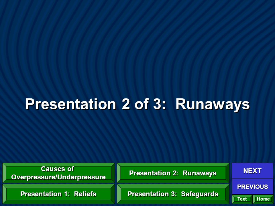 Presentation 2 of 3: Runaways Home NEXT PREVIOUS Text Causes of Overpressure/Underpressure Causes of Overpressure/Underpressure Presentation 1: Relief