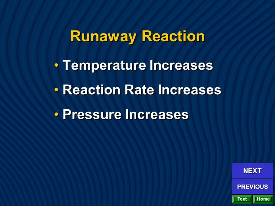 Runaway Reaction Temperature Increases Reaction Rate Increases Pressure Increases Temperature Increases Reaction Rate Increases Pressure Increases Home NEXT PREVIOUS Text