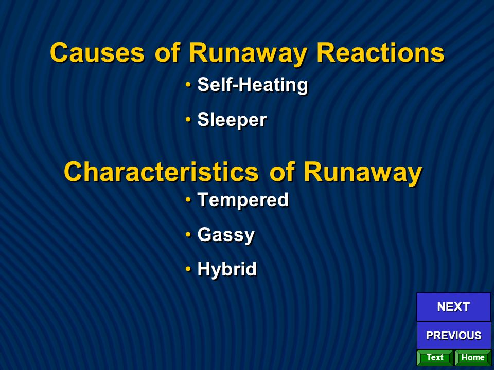 Causes of Runaway Reactions Self-Heating Sleeper Tempered Gassy Hybrid Self-Heating Sleeper Tempered Gassy Hybrid Characteristics of Runaway Home NEXT
