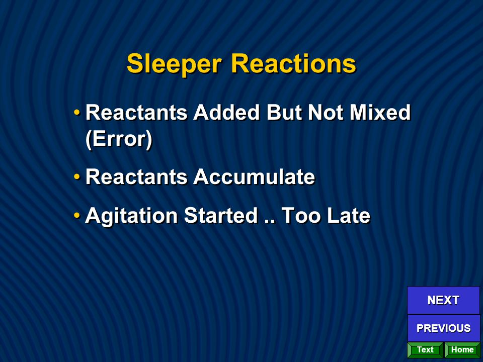 Sleeper Reactions Reactants Added But Not Mixed (Error) Reactants Accumulate Agitation Started.. Too Late Reactants Added But Not Mixed (Error) Reacta