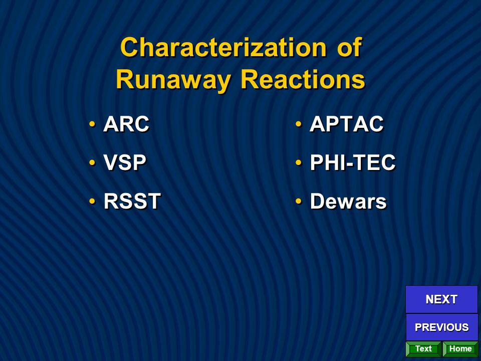 Characterization of Runaway Reactions ARC VSP RSST ARC VSP RSST APTAC PHI-TEC Dewars Home NEXT PREVIOUS Text