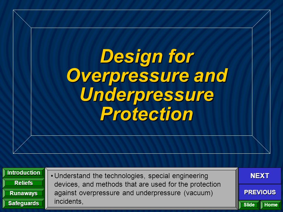 NEXT PREVIOUS Introduction Reliefs Runaways Safeguards Home Design for Overpressure and Underpressure Protection Understand the technologies, special