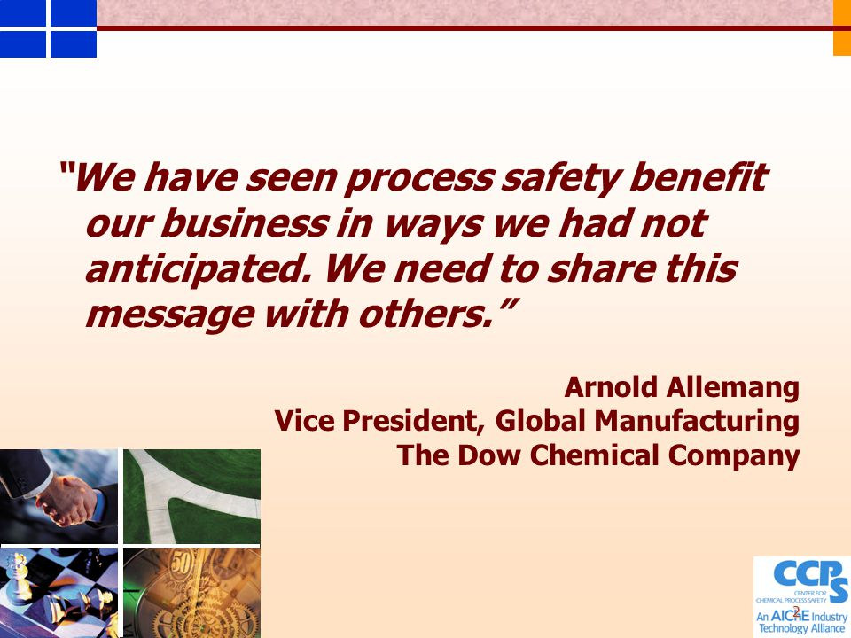 2 We have seen process safety benefit our business in ways we had not anticipated.