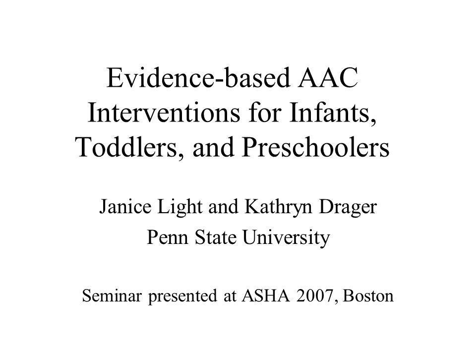 Participants Single subject multiple baseline design 9 participants to date –6-40 months old upon referral –Significant communication disabilities –All nonsymbolic or minimally symbolic at baseline 0-25 symbols expressively Evaluated impact of AAC intervention –Collected longitudinal data to track language development Pragmatic, semantic, syntactic development