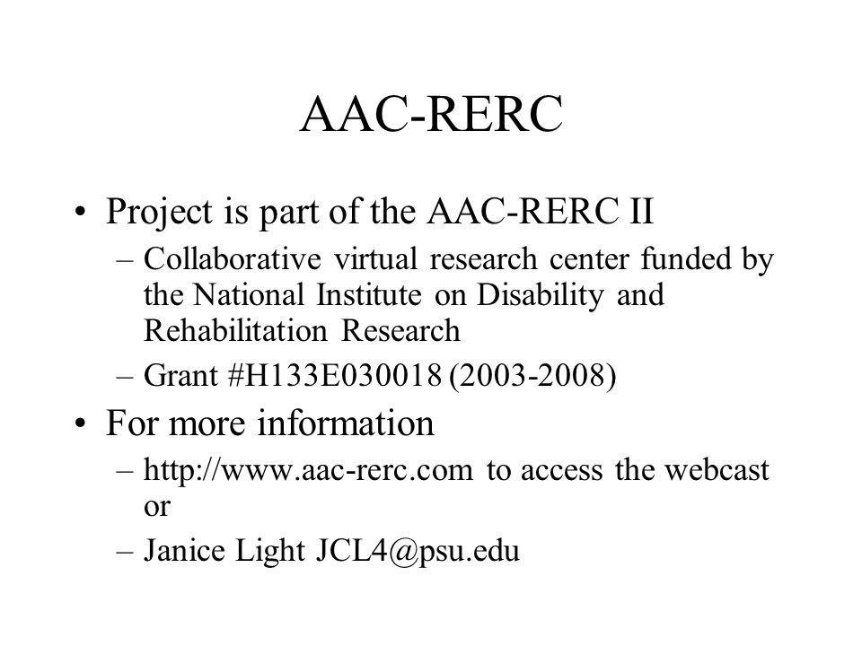 AAC-RERC Project is part of the AAC-RERC II –Collaborative virtual research center funded by the National Institute on Disability and Rehabilitation R