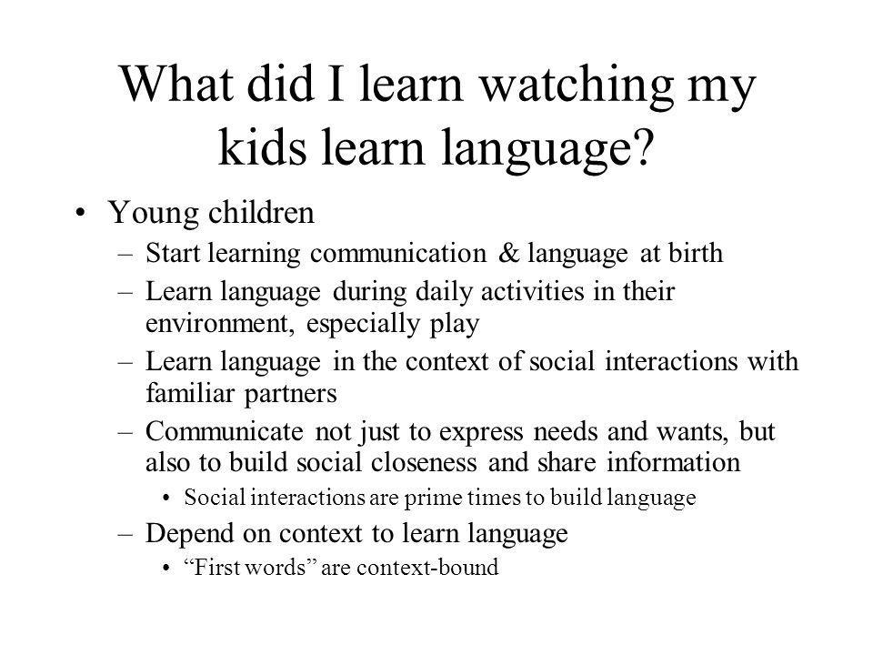 Intervention Stage 2 Developing semantic concepts Goals –To continue active involvement in social interactions with familiar adults –To expand expressive vocabulary to communicate more diverse meaning –To teach questions gradually to provide control over vocabulary acquisition /language learning