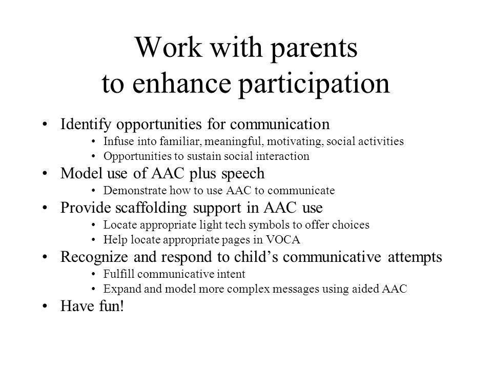 Work with parents to enhance participation Identify opportunities for communication Infuse into familiar, meaningful, motivating, social activities Op