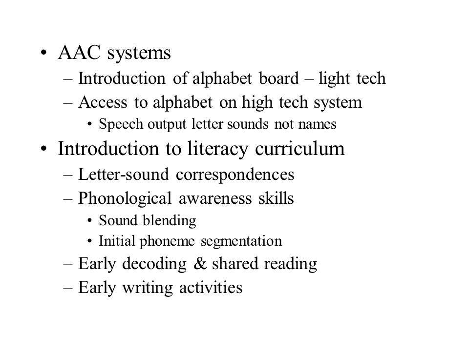 AAC systems –Introduction of alphabet board – light tech –Access to alphabet on high tech system Speech output letter sounds not names Introduction to