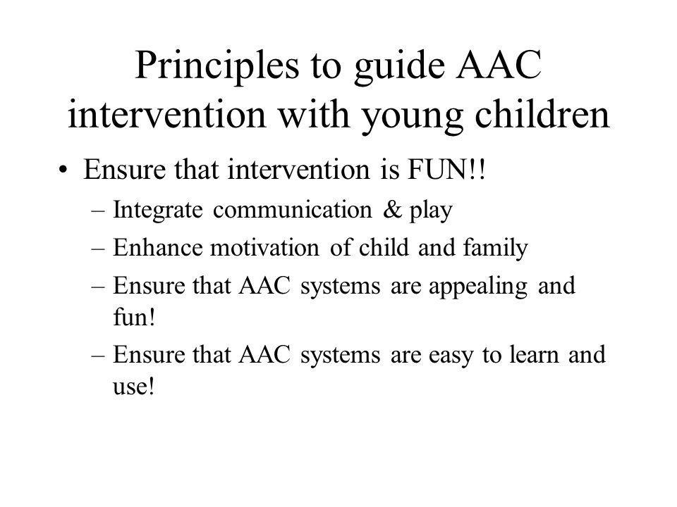 Goals of the presentation Share the results of a research study that developed, implemented, & evaluated the effects of AAC interventions on the language and communication skills of young children with complex communication needs –Multiple baseline across participants Share case examples to illustrate AAC intervention and outcomes