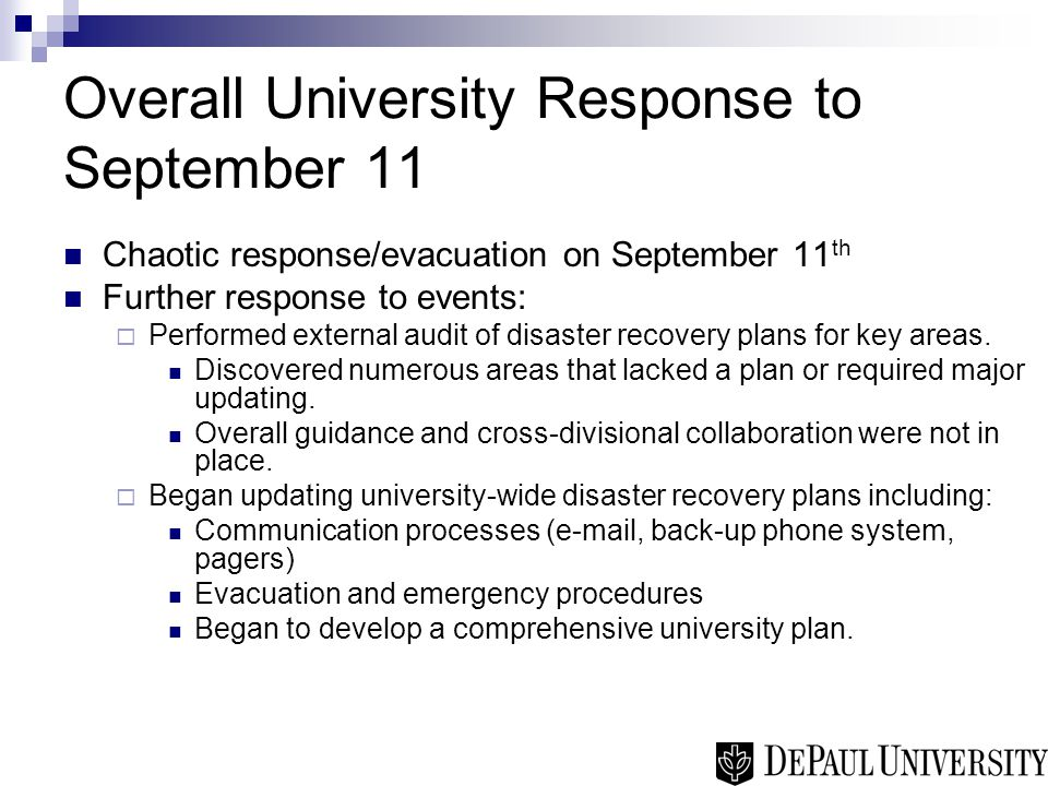 Overall University Response to September 11 Chaotic response/evacuation on September 11 th Further response to events:  Performed external audit of disaster recovery plans for key areas.