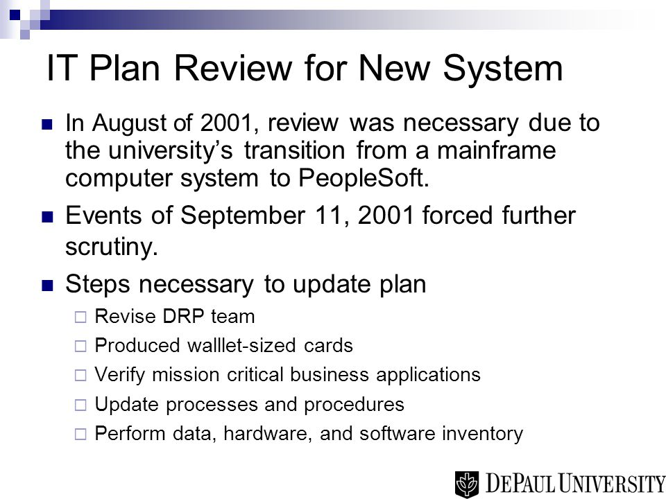 IT Plan Review for New System In August of 2001, review was necessary due to the university's transition from a mainframe computer system to PeopleSoft.