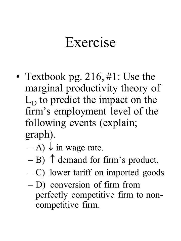 Exercise Textbook pg. 216, #1: Use the marginal productivity theory of L D to predict the impact on the firm's employment level of the following event