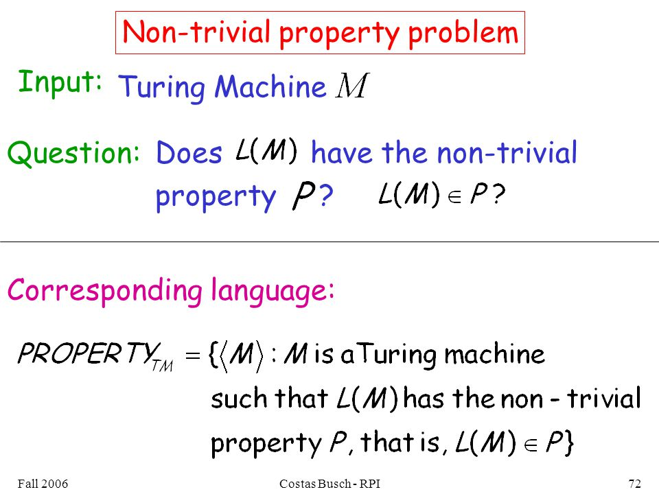 Fall 2006Costas Busch - RPI72 Non-trivial property problem Does have the non-trivial property .