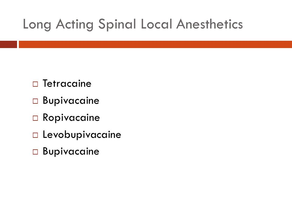 Long Acting Spinal Local Anesthetics  Tetracaine  Bupivacaine  Ropivacaine  Levobupivacaine  Bupivacaine