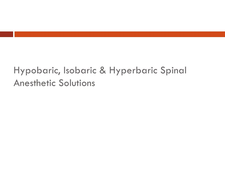 Hypobaric, Isobaric & Hyperbaric Spinal Anesthetic Solutions
