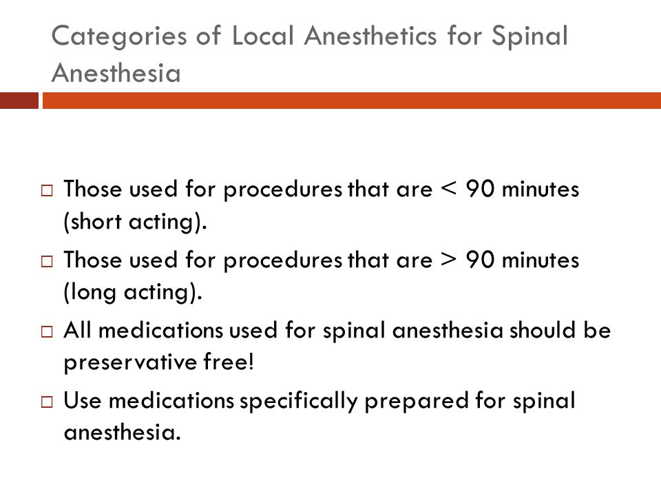 Levobupivacaine  For spinal anesthesia there are no additional benefits  Same dosing as with bupivacaine