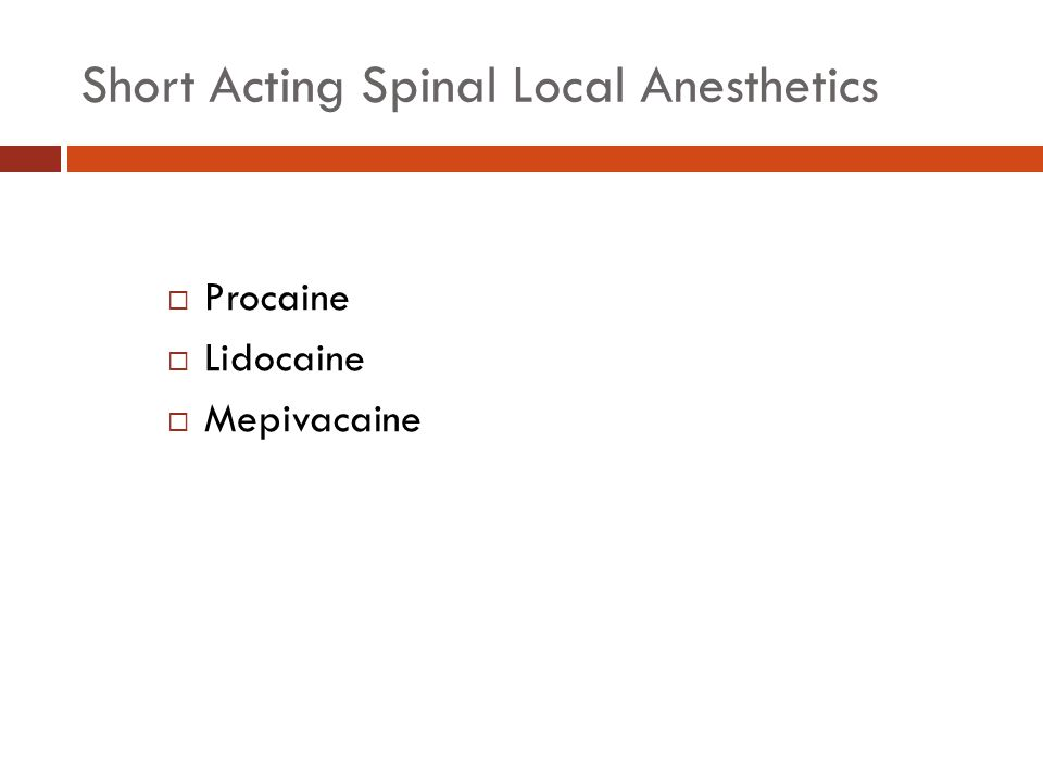 Procaine  Oldest local anesthetic that is still used for spinal anesthesia  Ester  Rapid onset 3-5 minutes  Short duration approximately 60 minutes