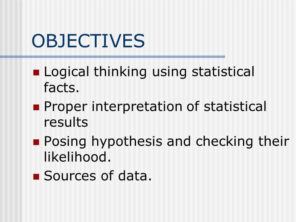 OBJECTIVES Logical thinking using statistical facts.